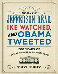 Cover of What Jefferson Read, Ike Watched, and Obama Tweeted